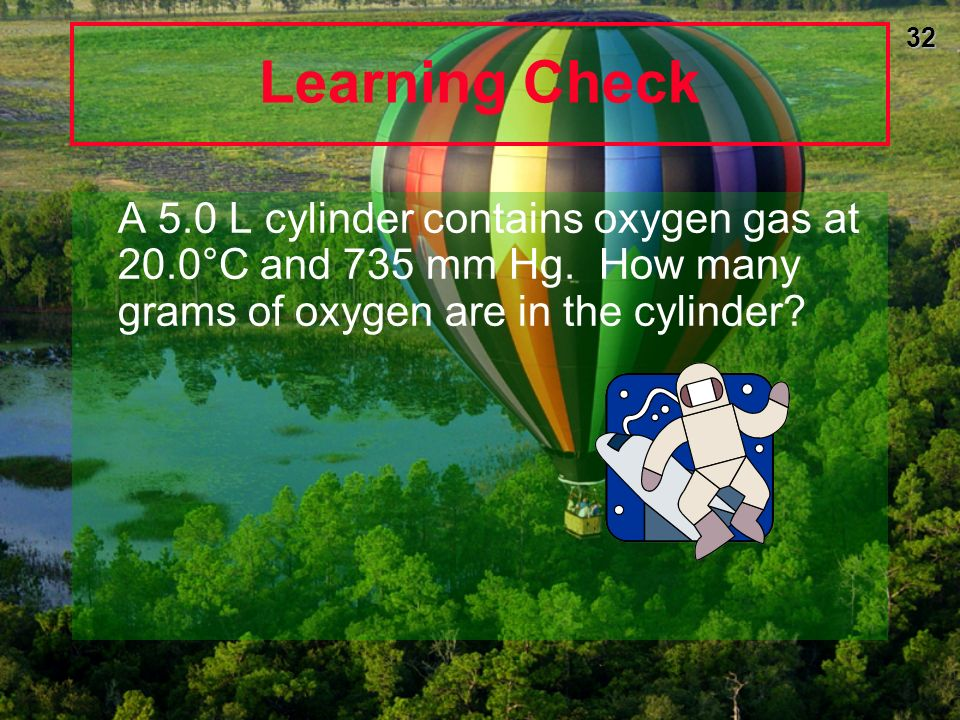 Learning Check A 5.0 L cylinder contains oxygen gas at 20.0°C and 735 mm Hg.