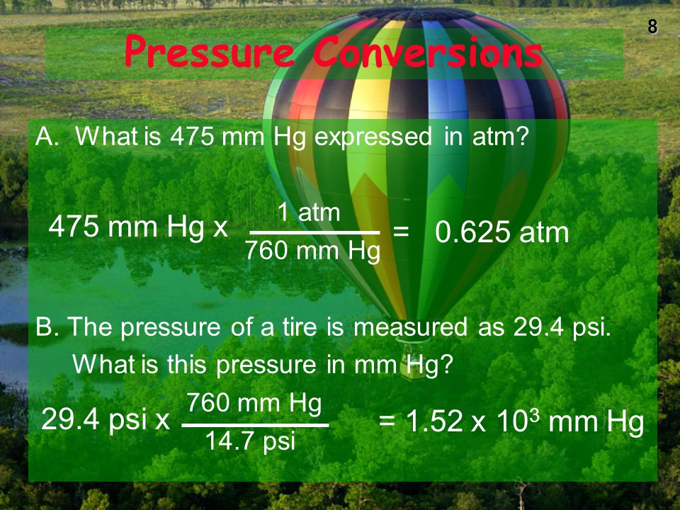 Pressure Conversions 475 mm Hg x = 0.625 atm 29.4 psi x