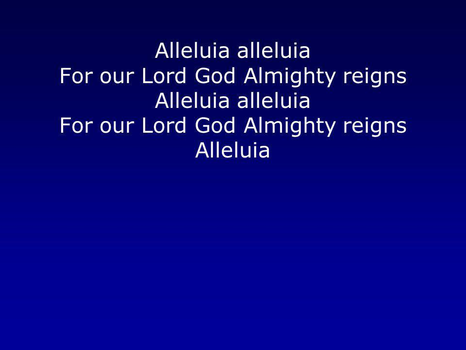 For our Lord God Almighty reigns
