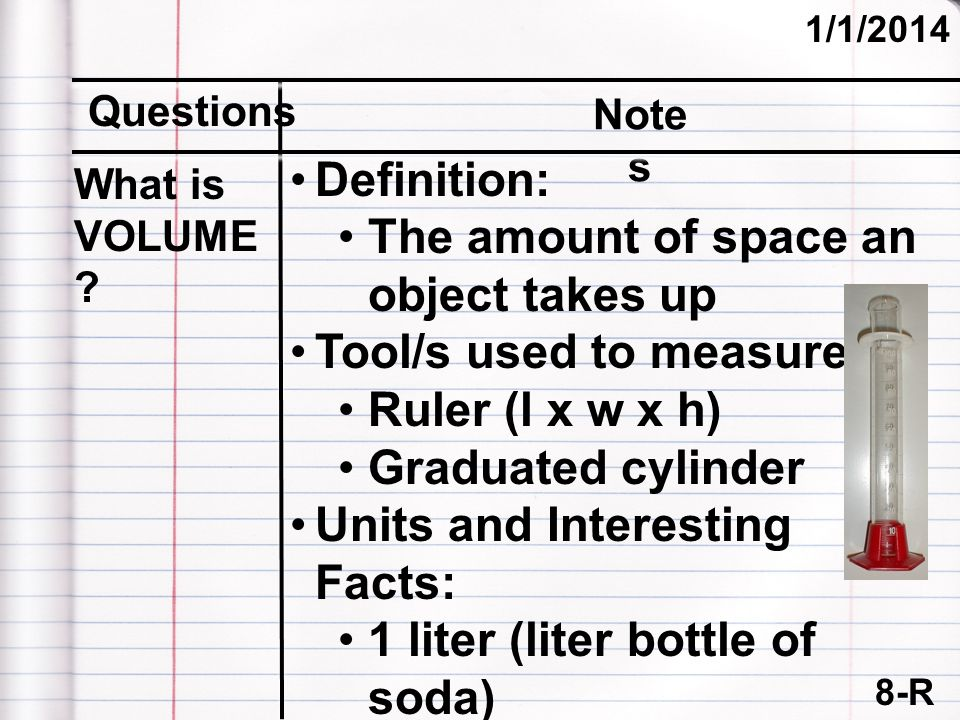 The amount of space an object takes up Tool/s used to measure: