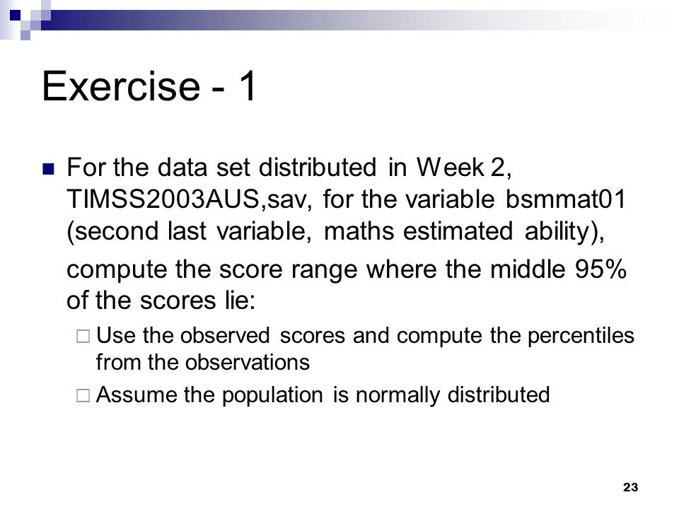 Exercise - 1For the data set distributed in Week 2, TIMSS2003AUS,sav, for the variable bsmmat01 (second last variable, maths estimated ability),