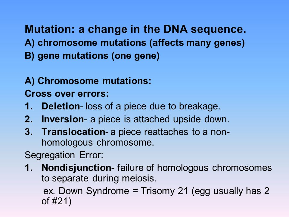 Mutation: a change in the DNA sequence.