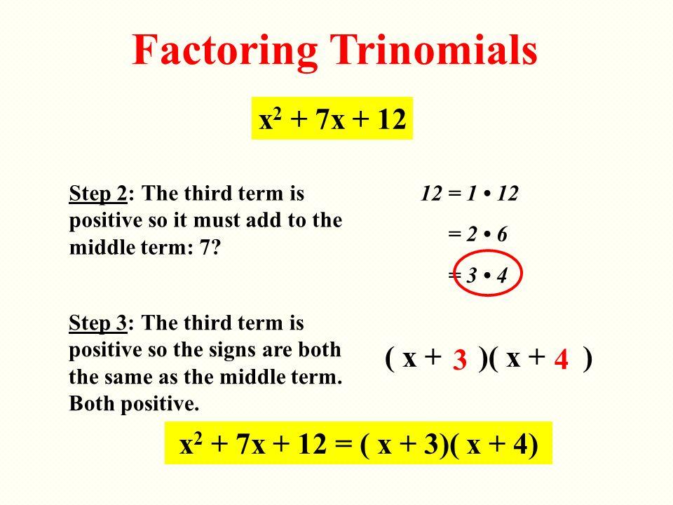 Factoring Trinomials x2 + 7x + 12 ( x + )( x + ) 3 4