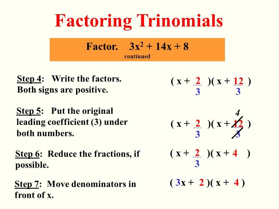 Factoring Trinomials Factor. 3x2 + 14x + 8 continued ( x + )( x + ) 2