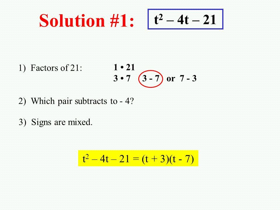 Solution #1: t2 – 4t – 21 t2 – 4t – 21 = (t + 3)(t - 7)