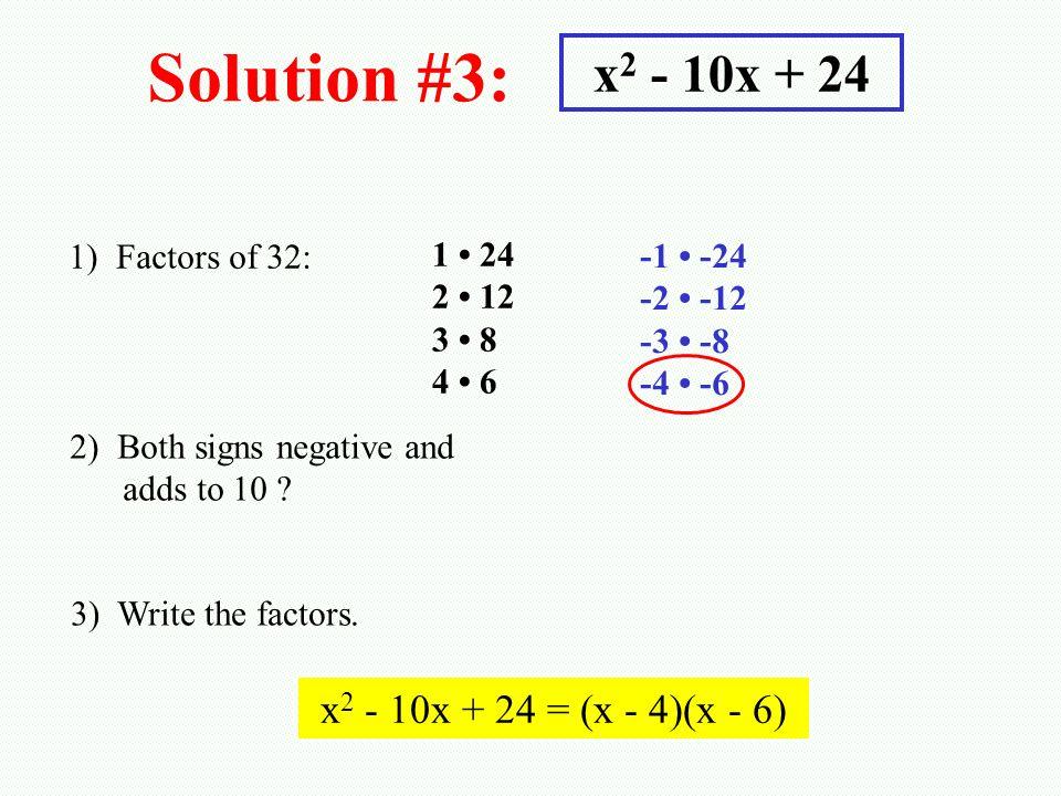 Solution #3: x2 - 10x + 24 x2 - 10x + 24 = (x - 4)(x - 6)