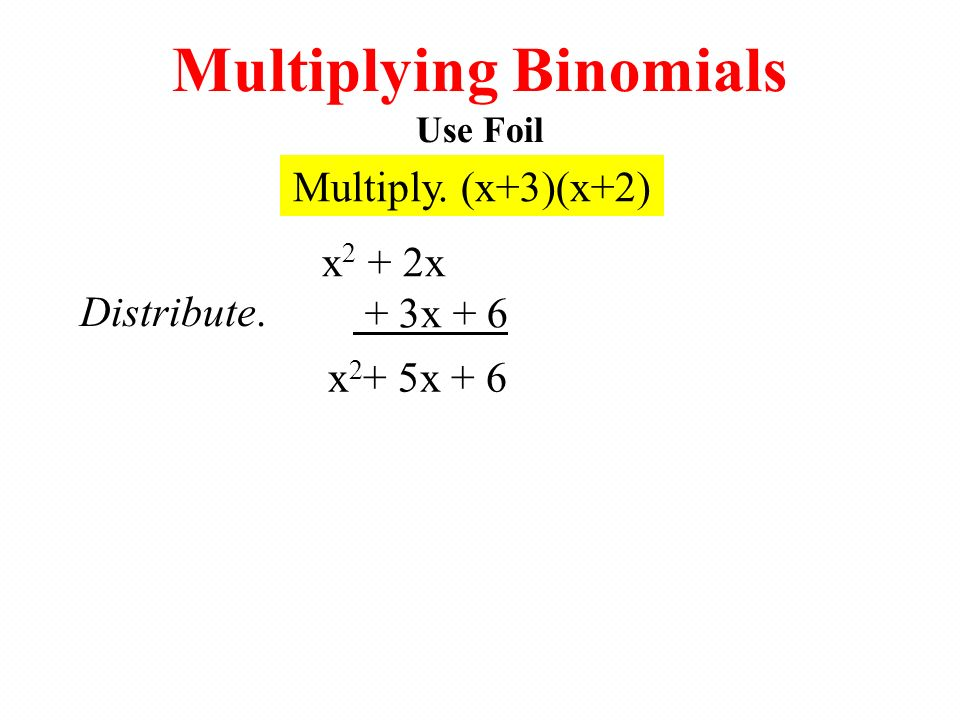 Multiplying Binomials Use Foil