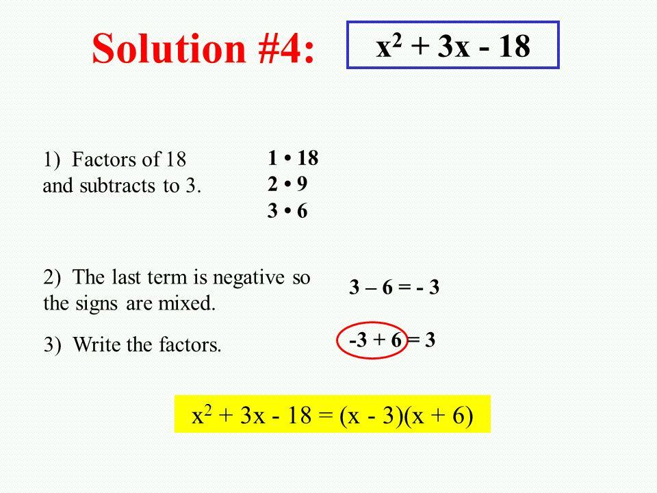 Solution #4: x2 + 3x - 18 x2 + 3x - 18 = (x - 3)(x + 6)