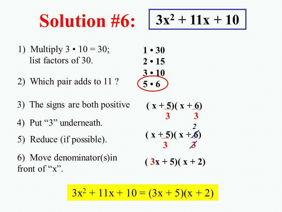 Solution #6: 3x2 + 11x + 10 3x2 + 11x + 10 = (3x + 5)(x + 2)