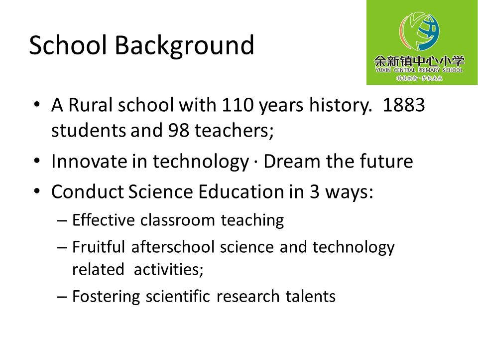 School Background A Rural school with 110 years history. 1883 students and 98 teachers; Innovate in technology · Dream the future.