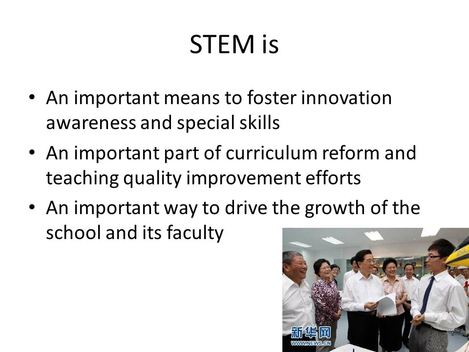 STEM is An important means to foster innovation awareness and special skills.