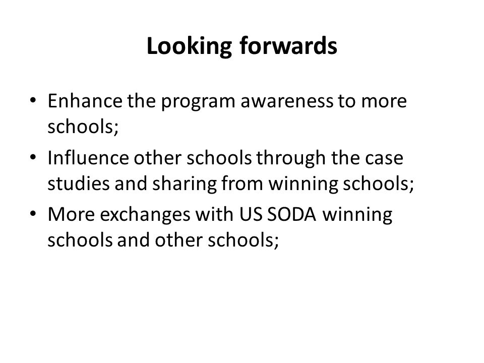 Looking forwards Enhance the program awareness to more schools;