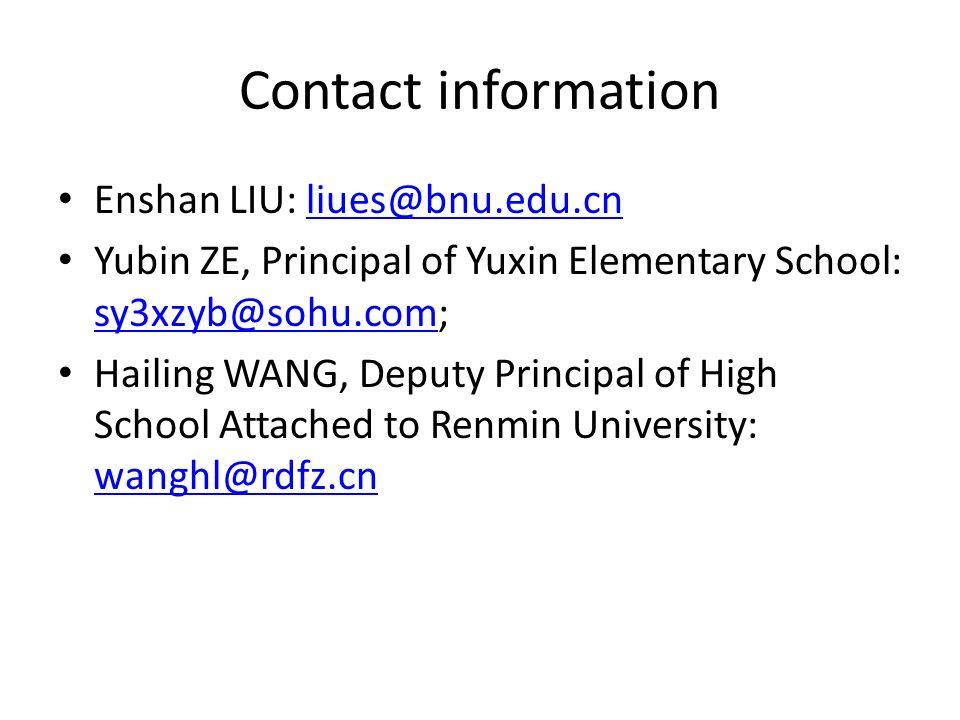 Contact information Enshan LIU: liues@bnu.edu.cn. Yubin ZE, Principal of Yuxin Elementary School: sy3xzyb@sohu.com;