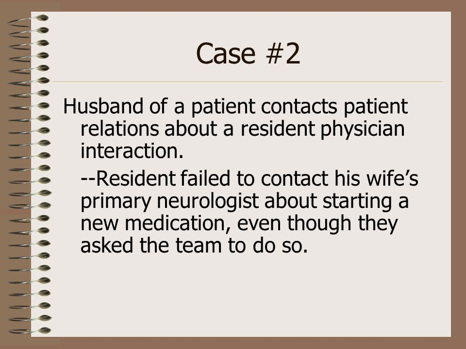 Case #2 Husband of a patient contacts patient relations about a resident physician interaction.