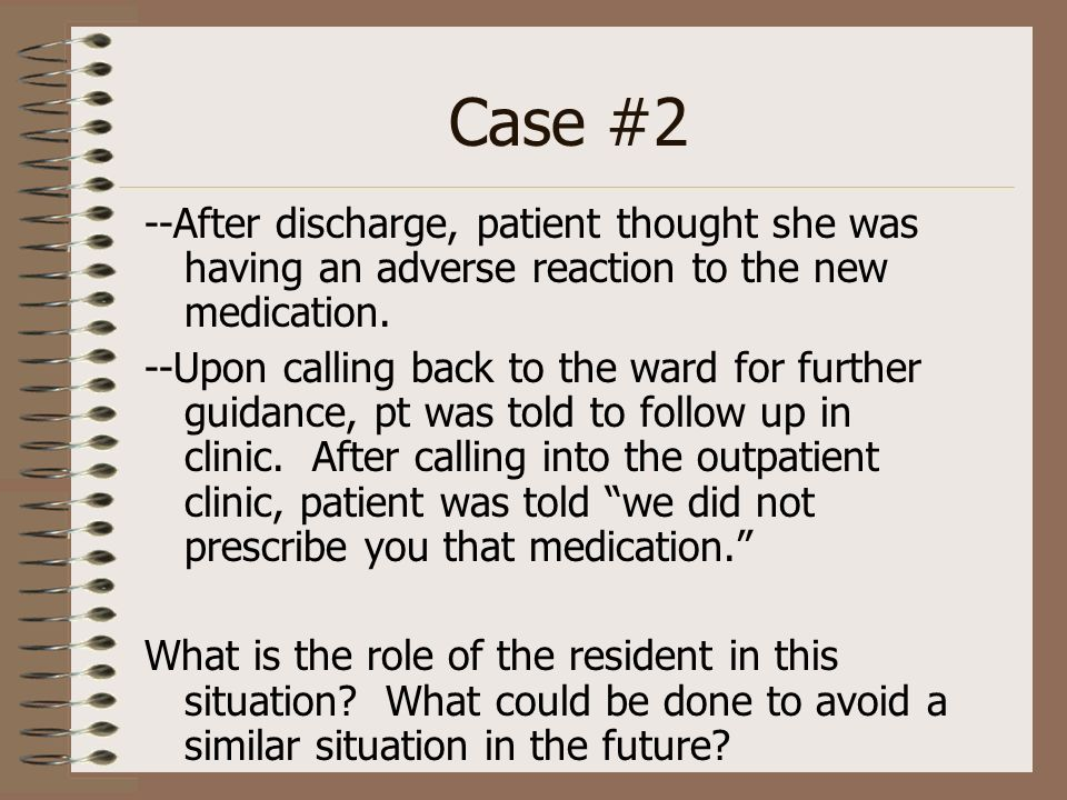 Case #2 --After discharge, patient thought she was having an adverse reaction to the new medication.