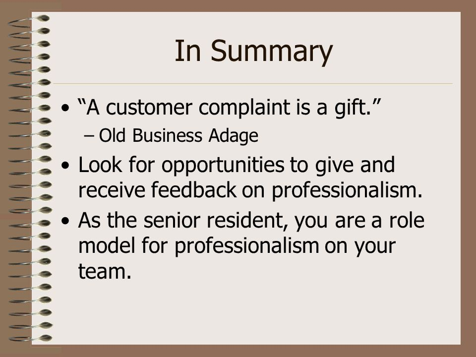 In Summary A customer complaint is a gift.