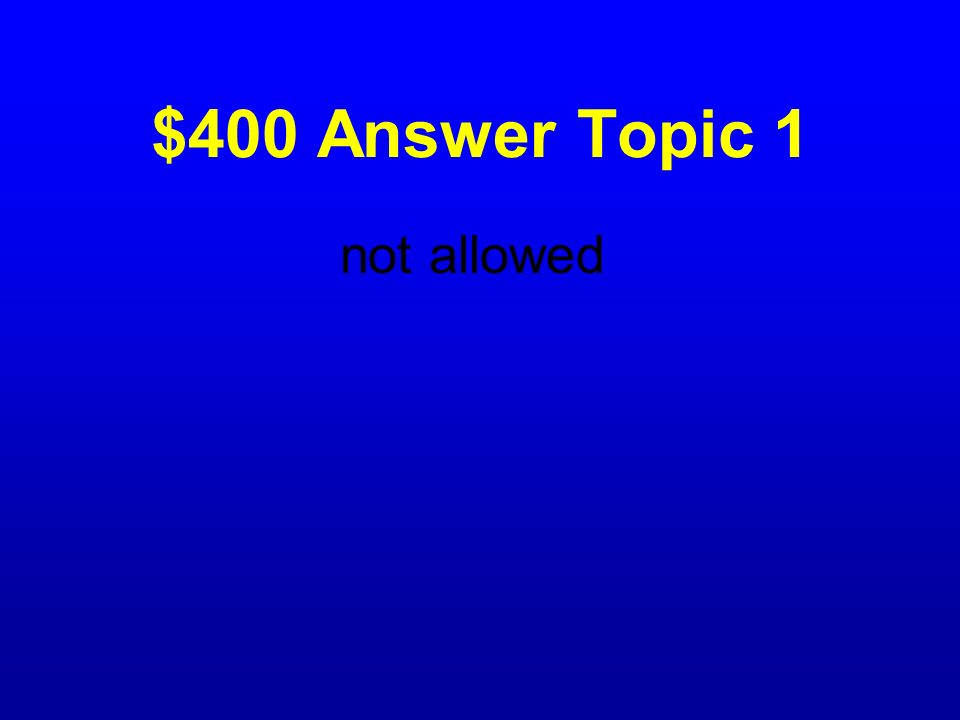 $400 Answer Topic 1 not allowed