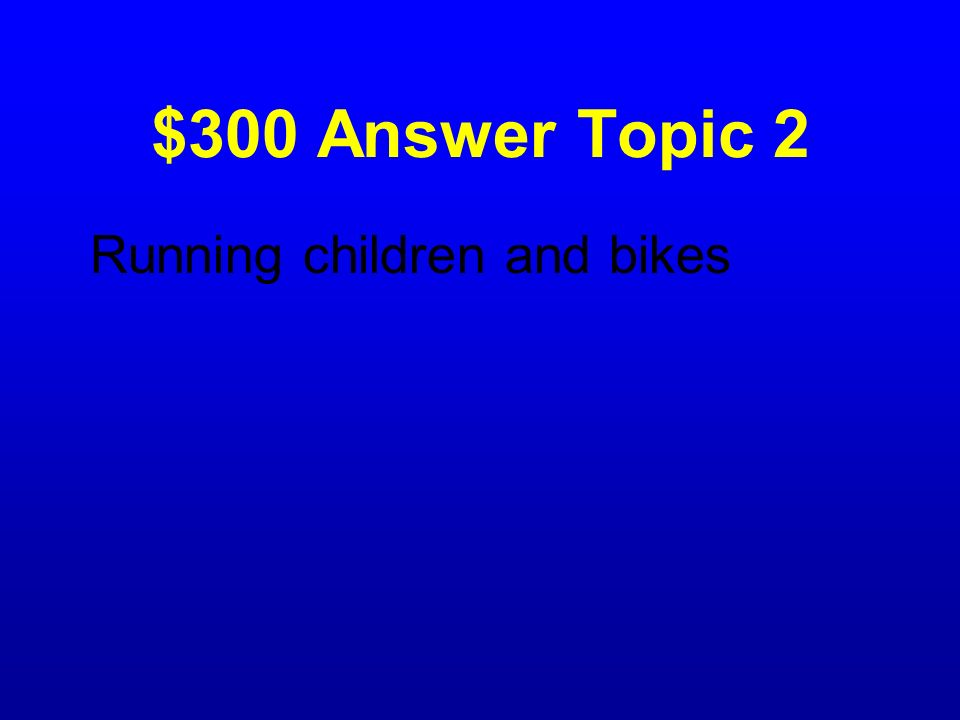 $300 Answer Topic 2 Running children and bikes
