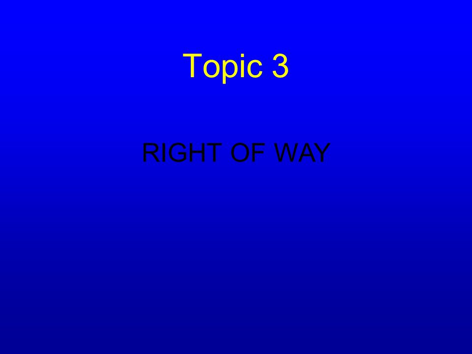 Topic 3 RIGHT OF WAY