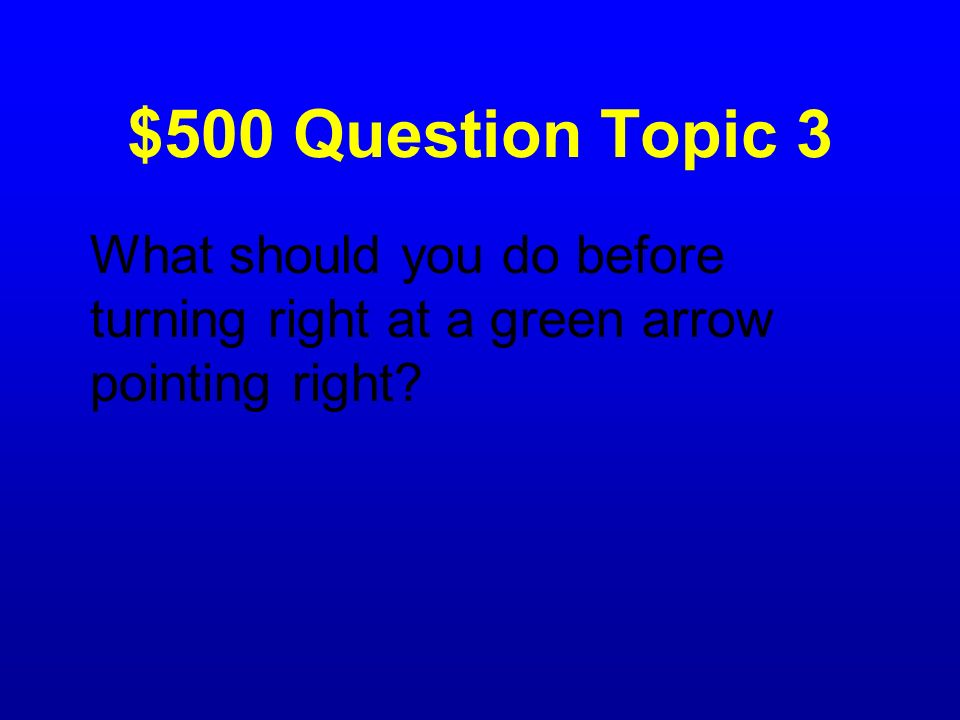 $500 Question Topic 3 What should you do before turning right at a green arrow pointing right