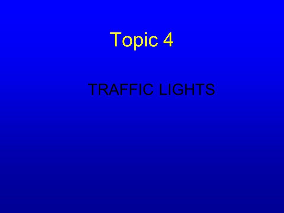 Topic 4 TRAFFIC LIGHTS