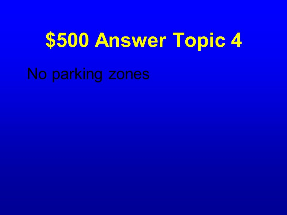 $500 Answer Topic 4 No parking zones