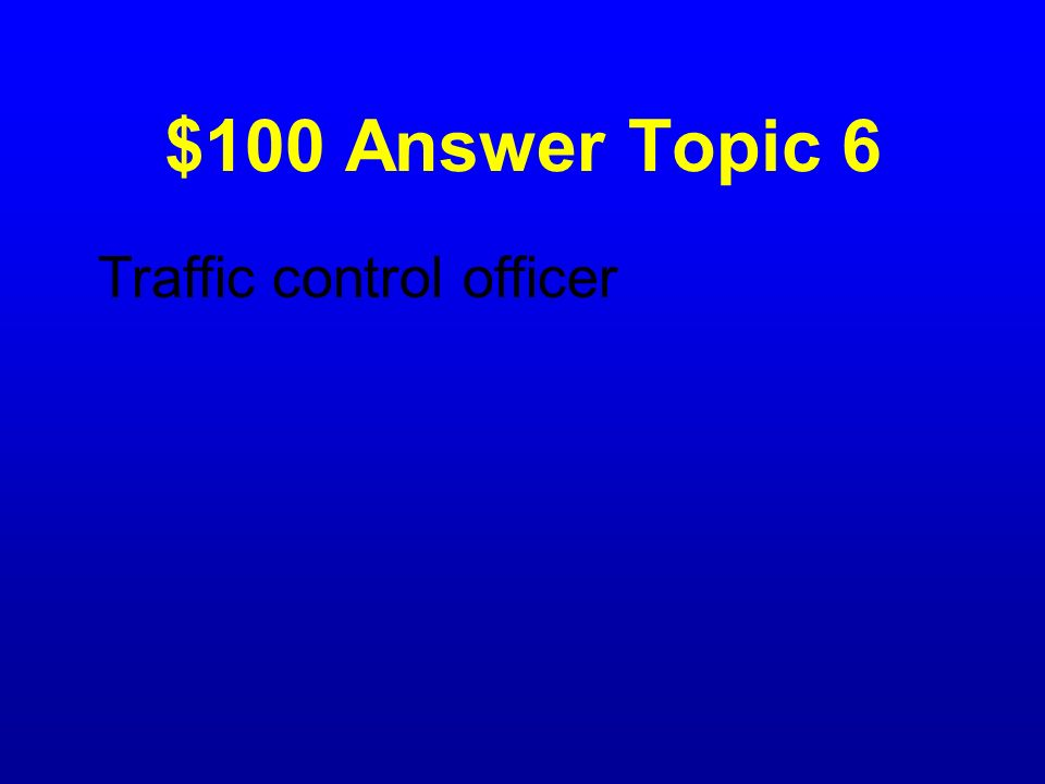 $100 Answer Topic 6 Traffic control officer