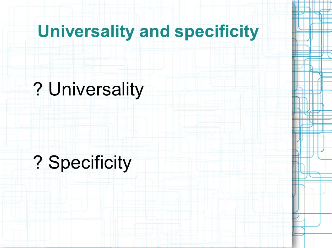 Universality and specificity