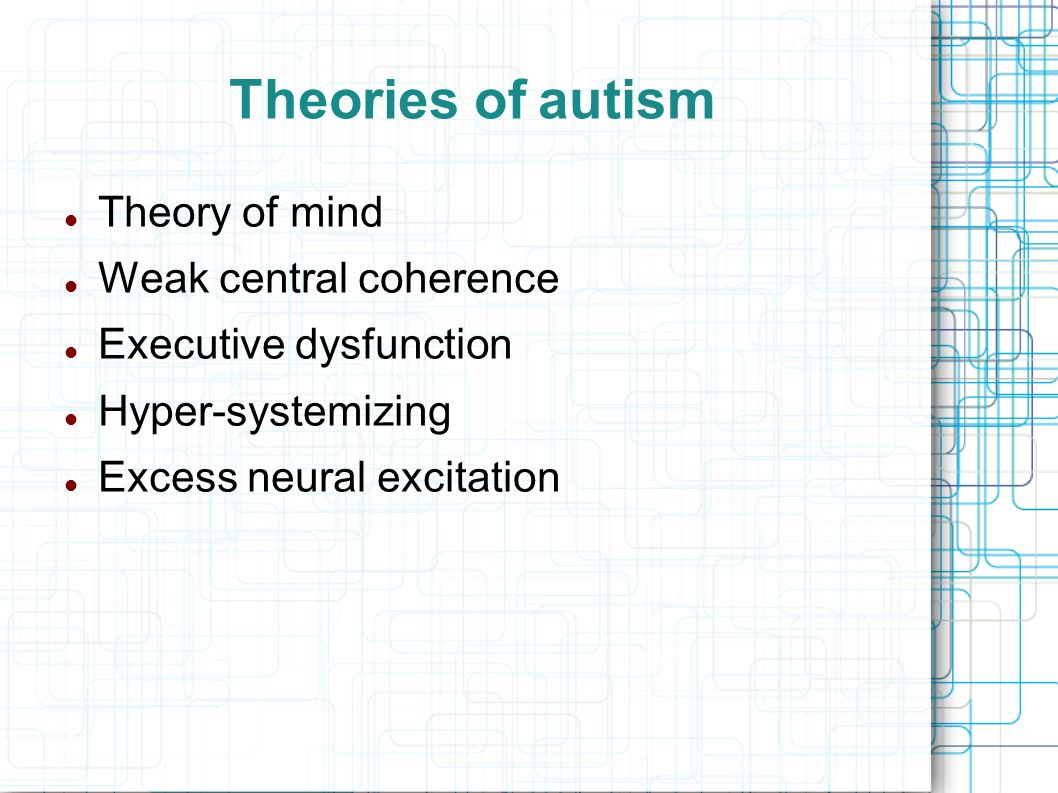 Theories of autism Theory of mind Weak central coherence