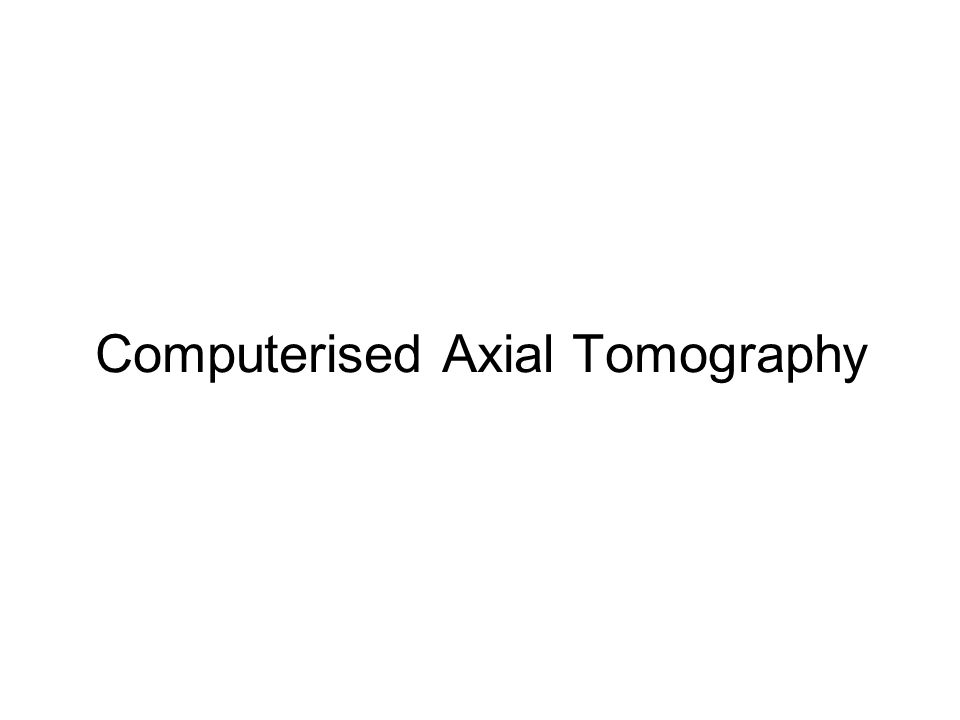 Computerised Axial Tomography
