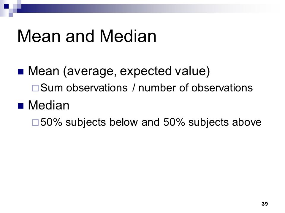Mean and Median Mean (average, expected value) Median