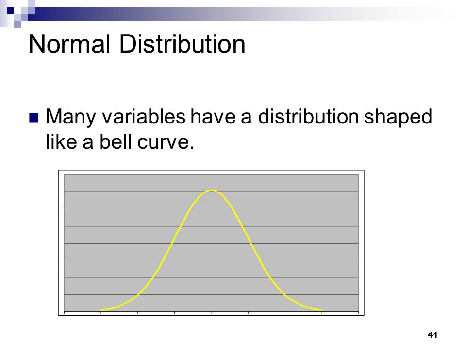 Normal Distribution Many variables have a distribution shaped like a bell curve.