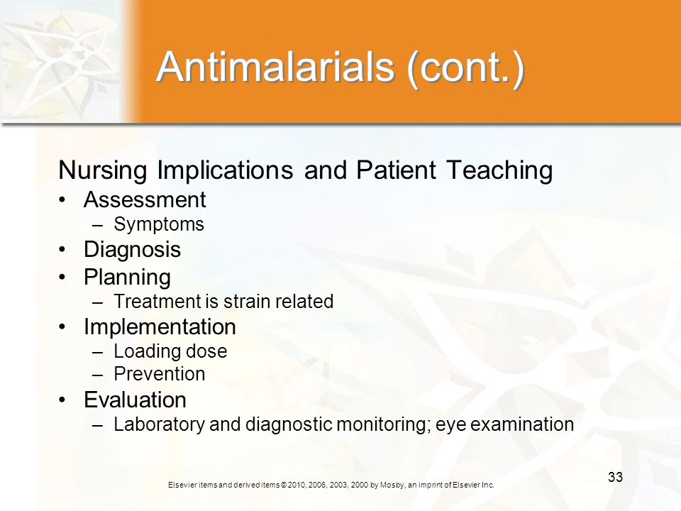 Antimalarials (cont.) Nursing Implications and Patient Teaching