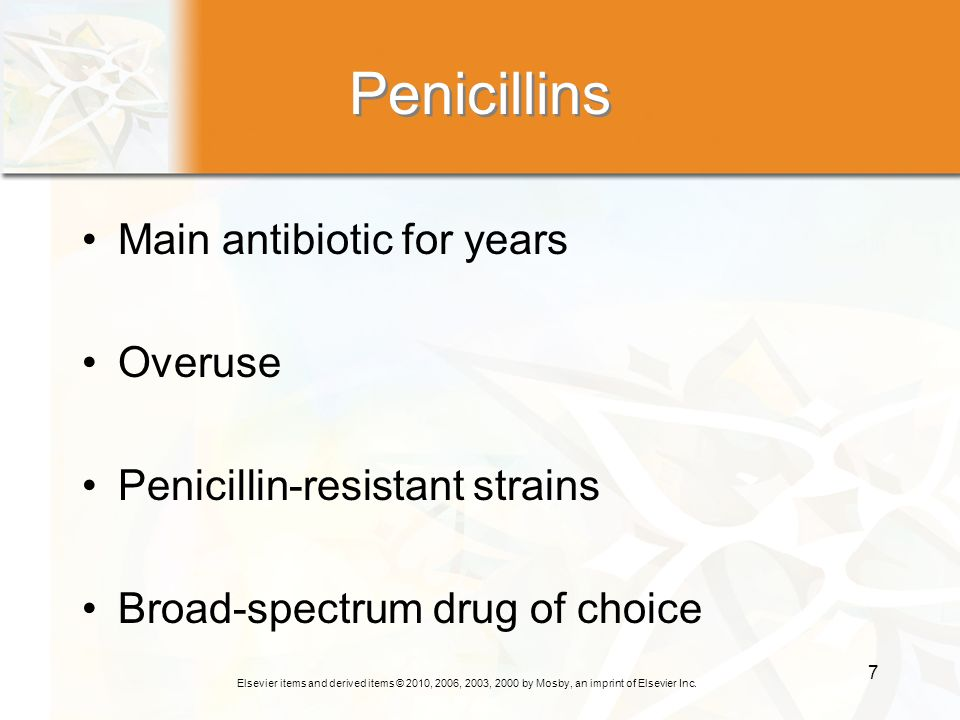 Penicillins Main antibiotic for years Overuse