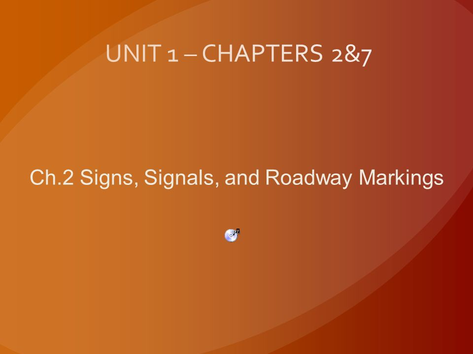 UNIT 1 – CHAPTERS 2&7 Ch.2 Signs, Signals, and Roadway Markings