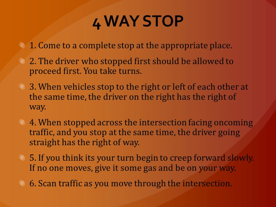 4 WAY STOP 1. Come to a complete stop at the appropriate place.