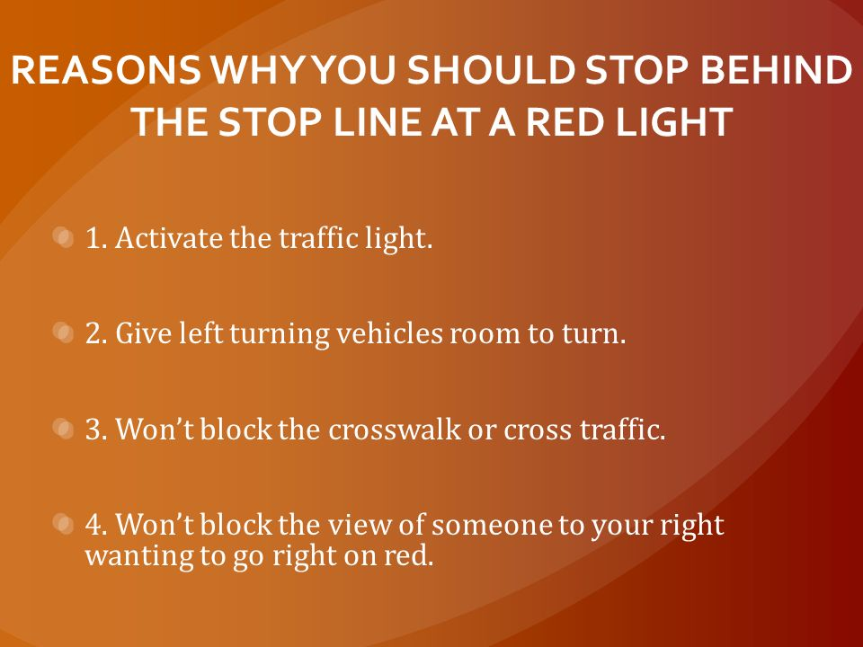 REASONS WHY YOU SHOULD STOP BEHIND THE STOP LINE AT A RED LIGHT
