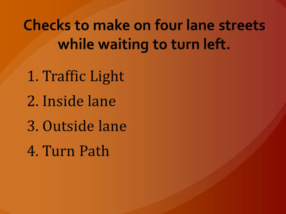 Checks to make on four lane streets while waiting to turn left.