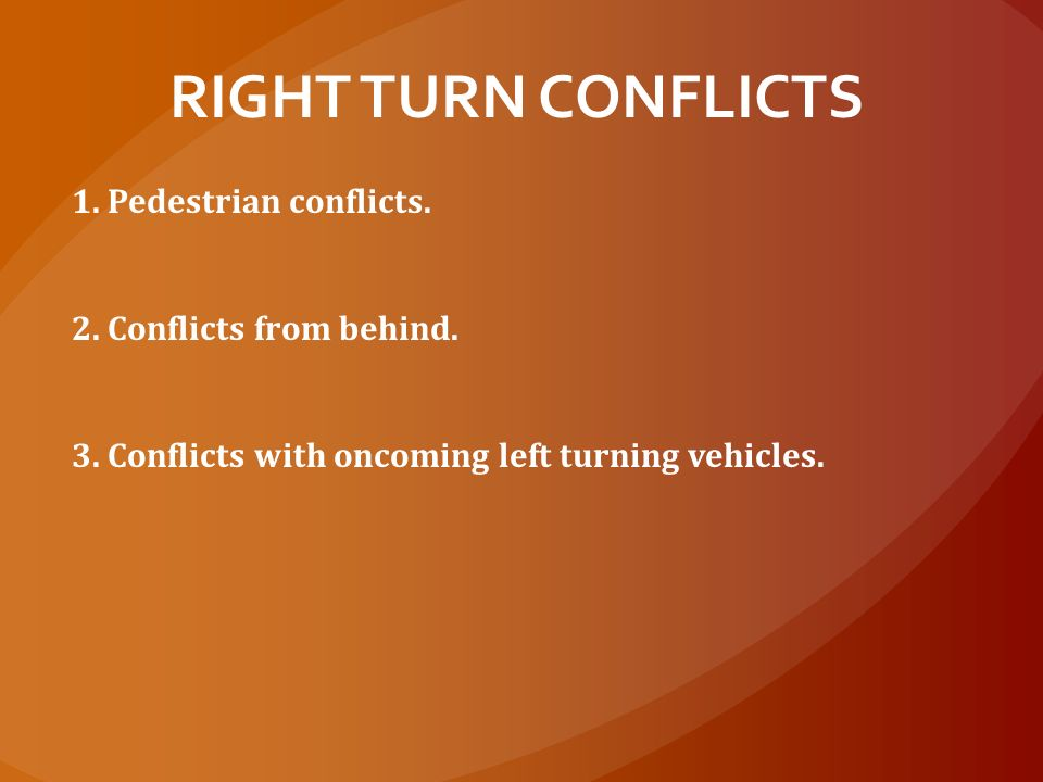 RIGHT TURN CONFLICTS 1. Pedestrian conflicts.