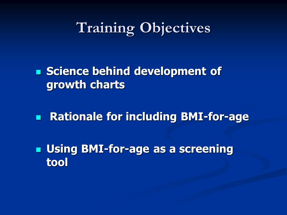 Training Objectives Science behind development of growth charts