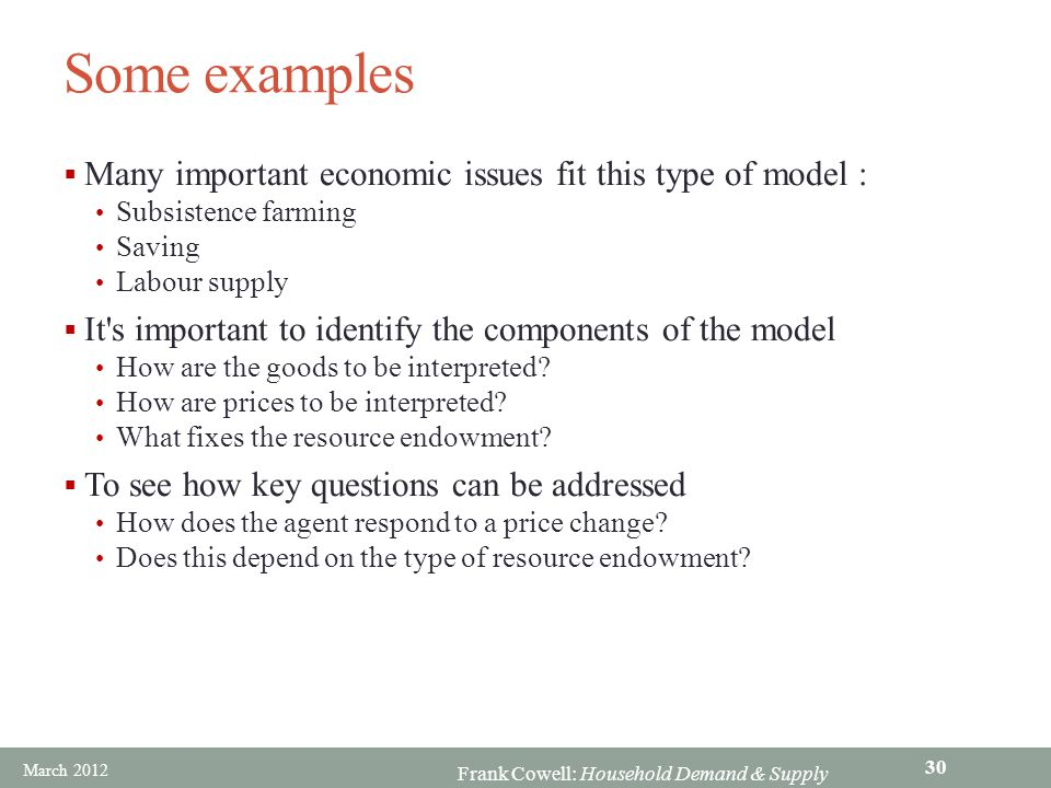 Some examples Many important economic issues fit this type of model :