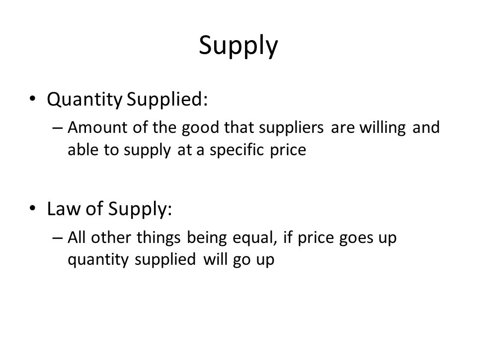 Supply Quantity Supplied: Law of Supply: