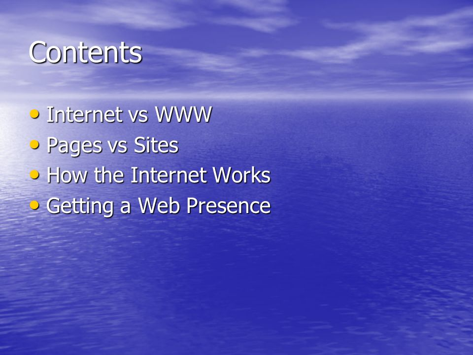 Contents Internet vs WWW Pages vs Sites How the Internet Works