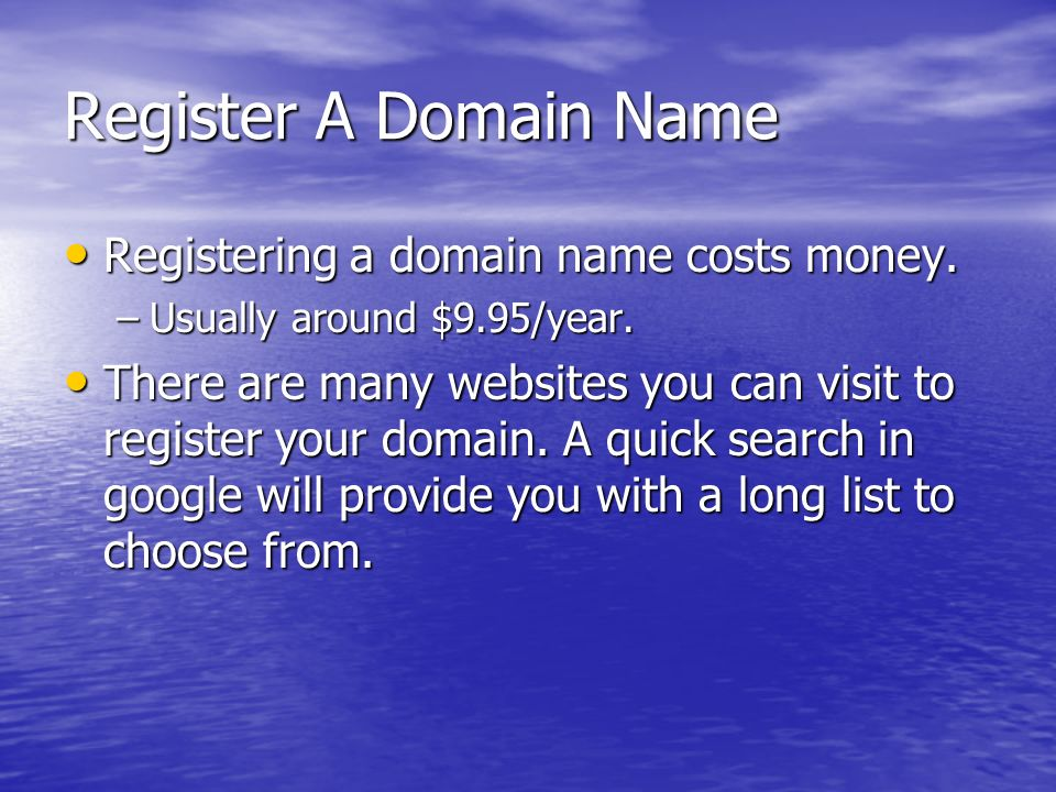 Register A Domain Name Registering a domain name costs money.