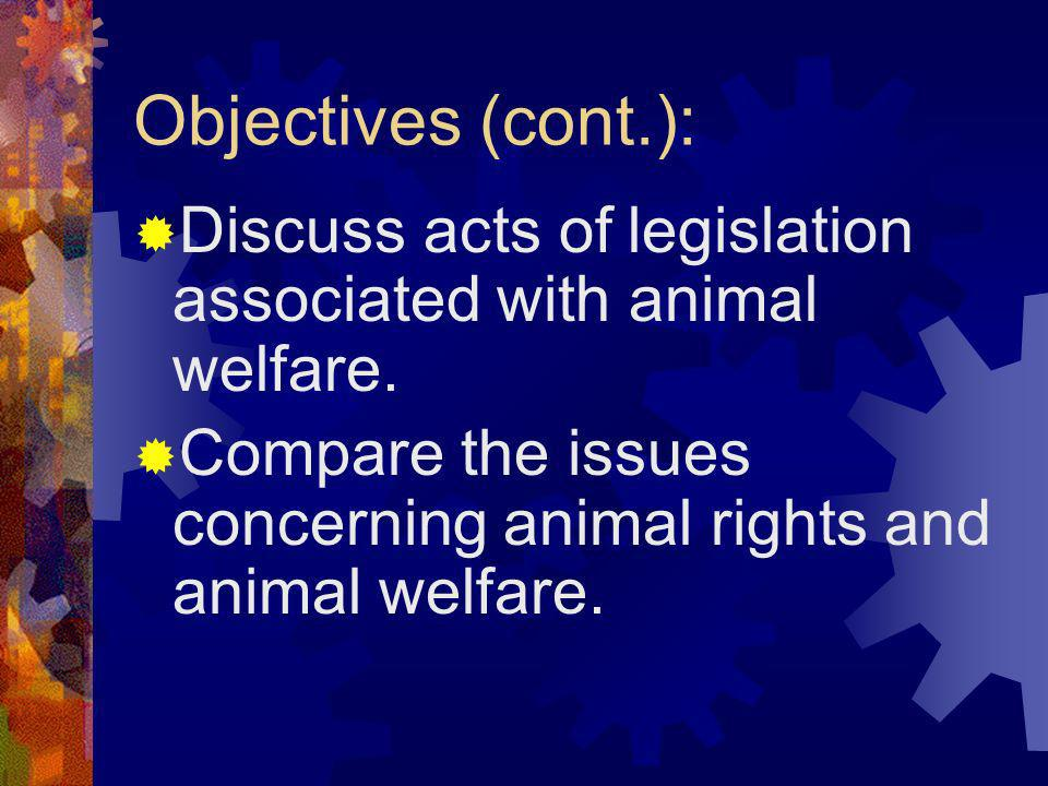 Objectives (cont.): Discuss acts of legislation associated with animal welfare.