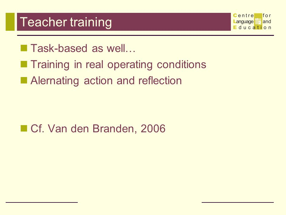 Teacher training Task-based as well…