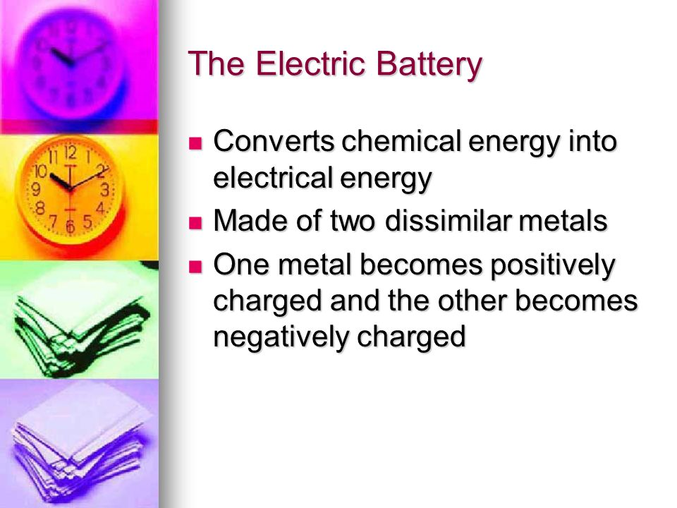 The Electric Battery Converts chemical energy into electrical energy