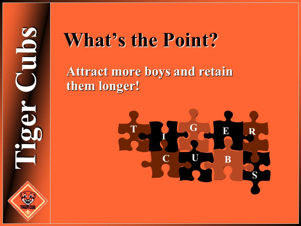 What's the Point Attract more boys and retain them longer! G T E R C