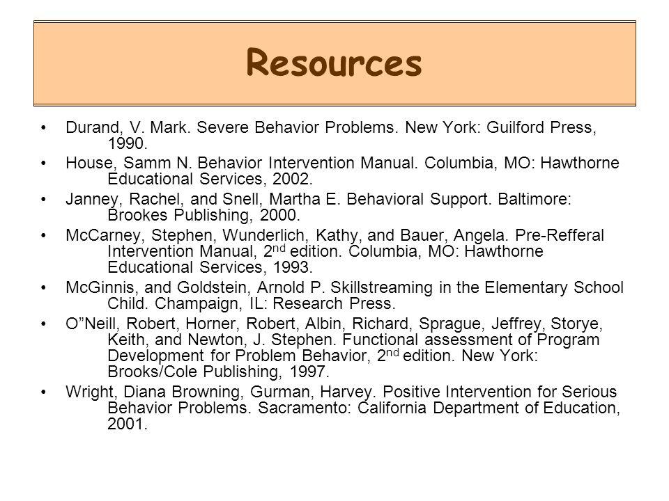 Resources Durand, V. Mark. Severe Behavior Problems. New York: Guilford Press, 1990.
