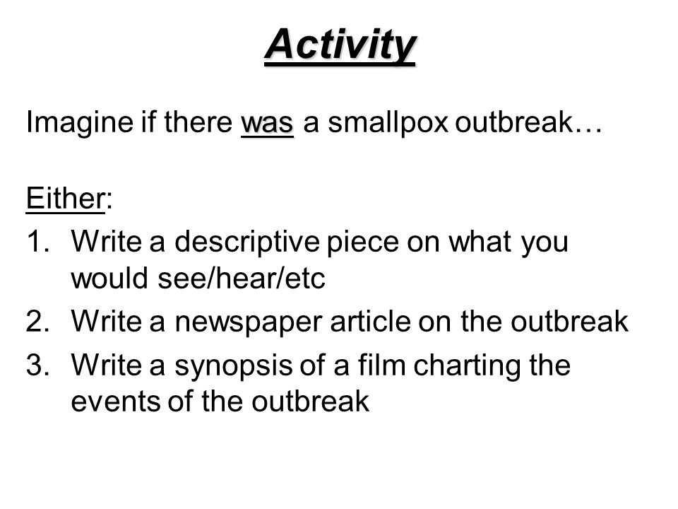 Activity Imagine if there was a smallpox outbreak… Either:
